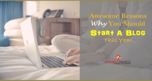 11 Awesome Reasons Why You Should Start A Blog This Year