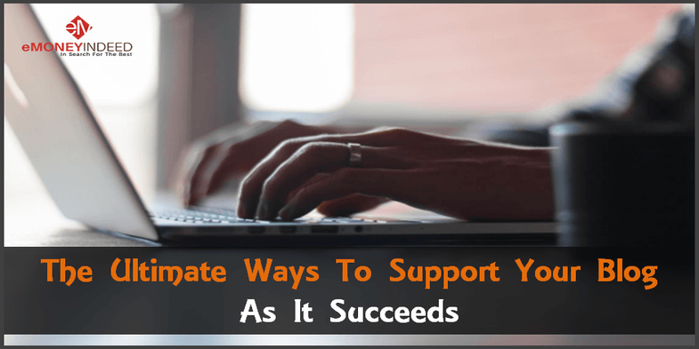 The Ultimate Ways To Support Your Blog As It Succeeds