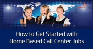 How to Get Started with Home Based Call Center Jobs