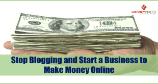 Stop Blogging and Start a Business to Make Money Online