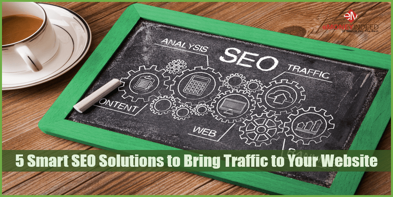 5 Smart SEO Solutions to Bring Traffic to Your Website