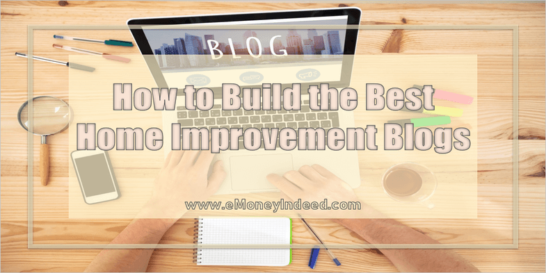 How to Build the Best Home Improvement Blogs
