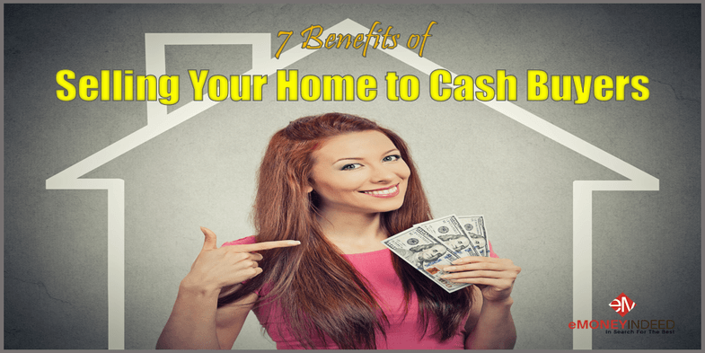 7 Benefits Of Selling Your Home To Cash Buyers