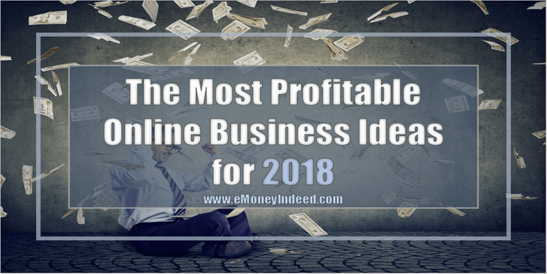 The Most Profitable Online Business Ideas for 2018