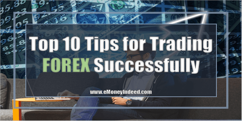Top 10 Tips for Trading Forex Successfully