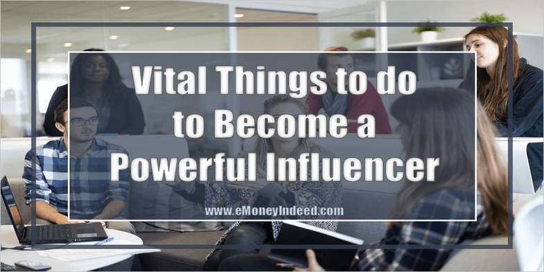 Vital Things to do to Become a Powerful Influencer