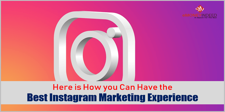Here is How you Can Have the Best Instagram Marketing Experience