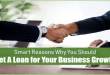Smart Reasons Why You Should Get A Loan for Your Business Growth