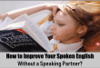 How to Improve Your Spoken English Without a Speaking Partner