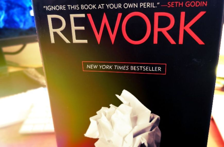 Rework: some thoughts on building, growing, and running a business