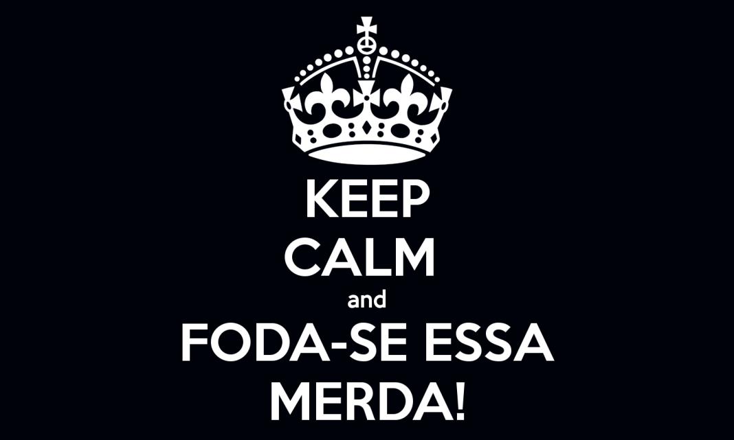 keep-calm-and-foda-se-essa-merda-6