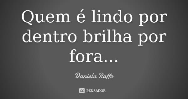 daniela_raffo_quem_e_lindo_por_dentro_brilha_por_fora_llndy6e