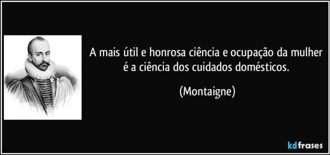 frase-a-mais-util-e-honrosa-ciencia-e-ocupacao-da-mulher-e-a-ciencia-dos-cuidados-domesticos-montaigne-150915