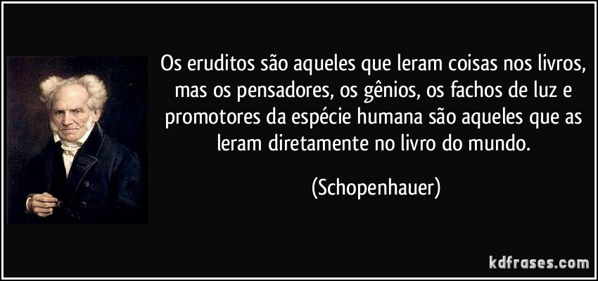 frase-os-eruditos-sao-aqueles-que-leram-coisas-nos-livros-mas-os-pensadores-os-genios-os-fachos-de-schopenhauer-115191