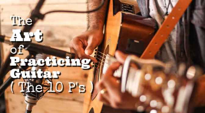 The Art of Practicing Guitar ( The 10 P's)