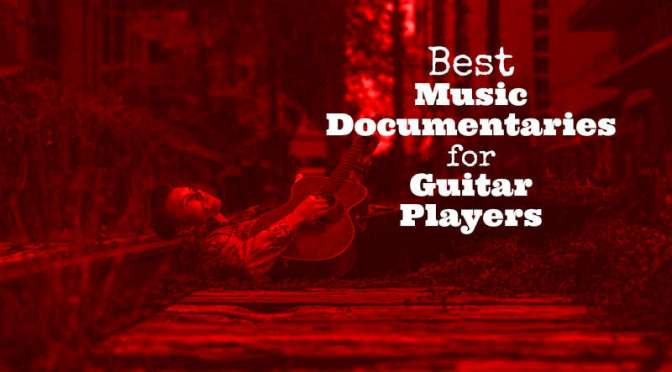 Best Music Documentaries for Guitar Players