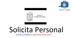 vacantes de empleos disponibles en Banco Lopez de Haro aplica ahora a la vacante de empleo en República Dominicana