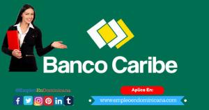 vacante trabajo para trabajar en banco caribe