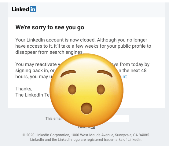 I deleted my LinkedIn. I have 20 days to change my mind.