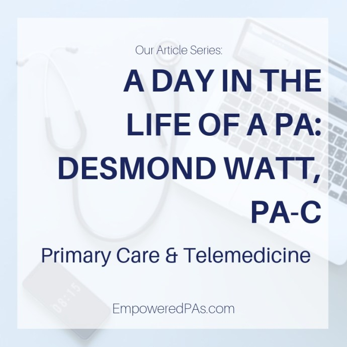 A Day in the Life of a Physician Assistant Desmond Watt