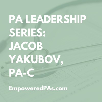 Physician Assistant Leadership Series, Jacob Yakubov, Empowered PAs