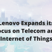 Lenovo Expands its Focus on Telecom and Internet of Things