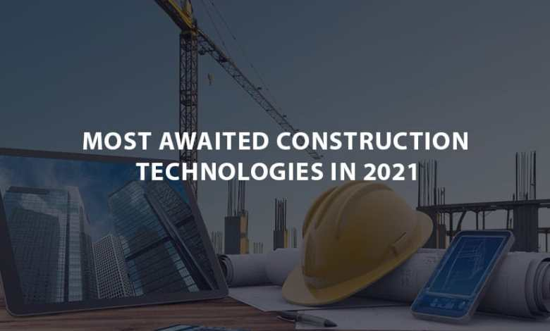 Most Awaited Construction Technologies in 2021