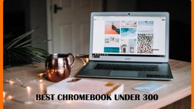 Photo of Best Chromebook under 300