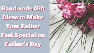 Photo of Handmade Gift Ideas to Make your Father Feel Special on Father's Day