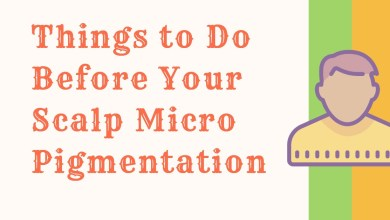 Photo of Things to Do Before Your Scalp Micro Pigmentation