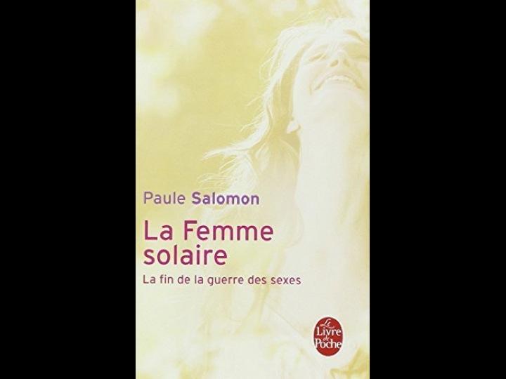La Femme Solaire ou la fin de la guerre des sexes par Paule Salomon