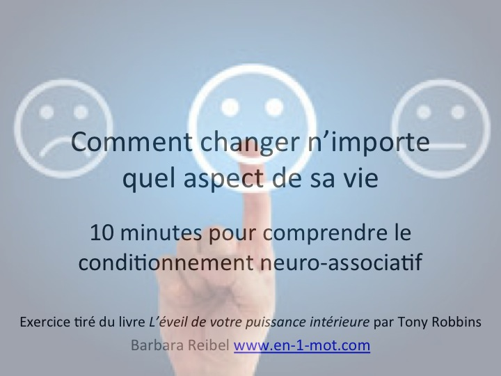 Comment changer n'importe quel aspect de sa vie – 10 minutes pour comprendre le conditionnement neuro-associatif