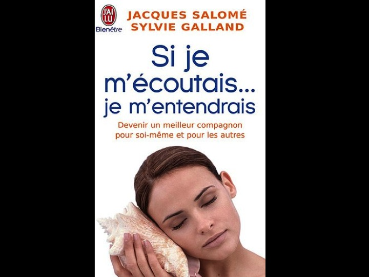 Si je m'écoutais, je m'entendrais par Jacques Salomé et Sylvie Galland