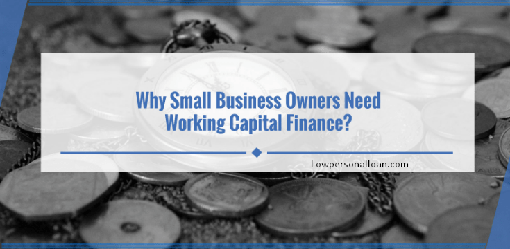 why small business owner need working capital finance