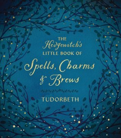 The Hedgewitch's Little Book of Spells Charms and Brews