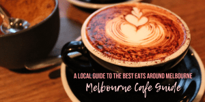 A Local Guide To The Best Eats Around Melbourne, Melbourne Cafe Guide