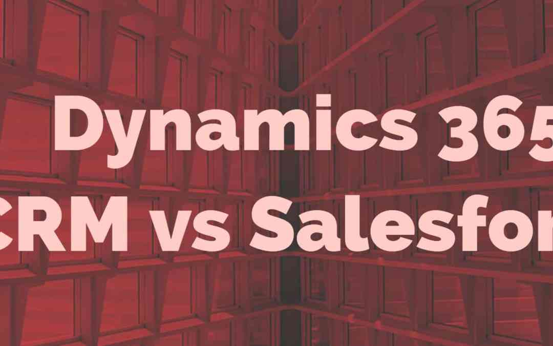 10 Reasons Microsoft Dynamics 365 CRM Wins Out Over Salesforce