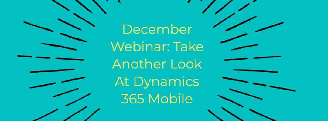 December 2019 Webinar: Mobilize your Business Processes With Dynamics 365 Mobile