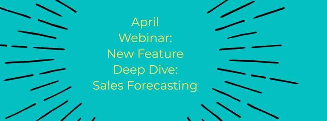 [Webinar] April 2020 New Feature Deep Dive: Sales Forecasting