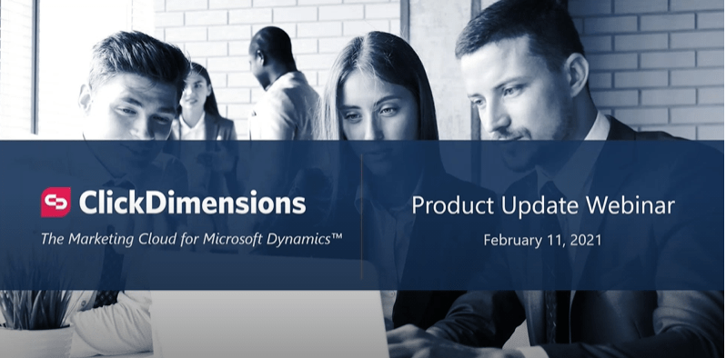 2021 ClickDimensions Product Roadmap Previews Features