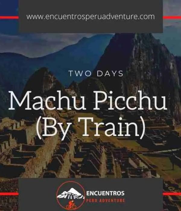 Two Days Trip to Machu Picchu By Train from Cusco