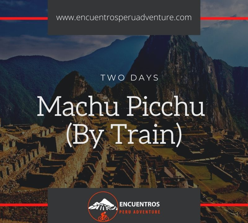 Two Days Trip to Machu Picchu By Train from Cusco