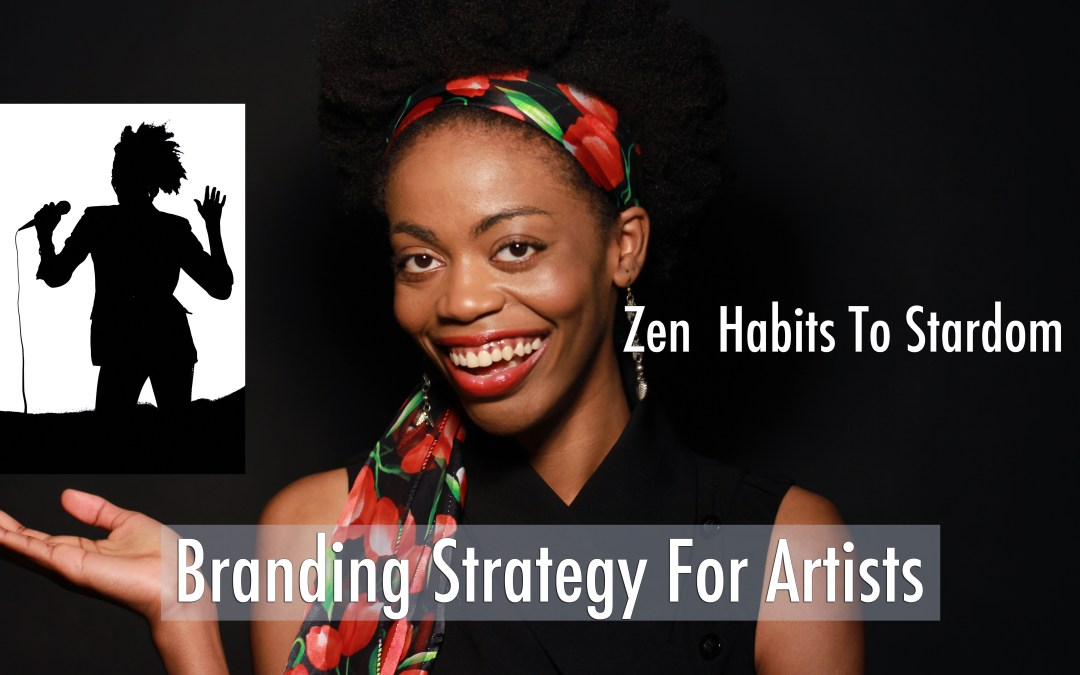 Branding Strategy For Artists (Zen Habits To Stardom Episode 10)