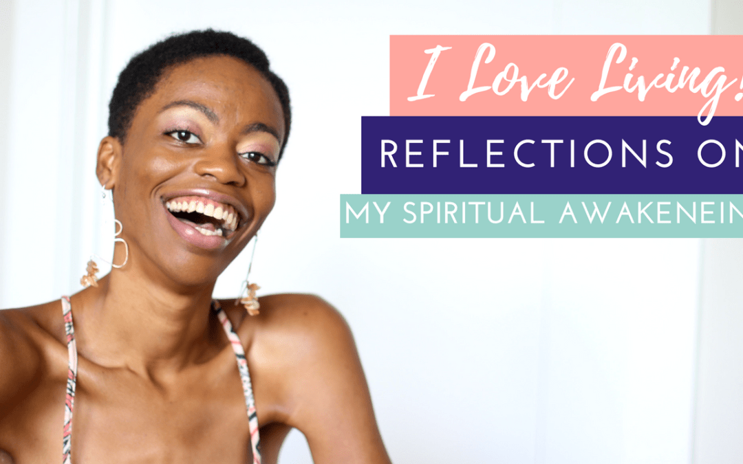 I Love Living! Reflections On My Spiritual Awakening