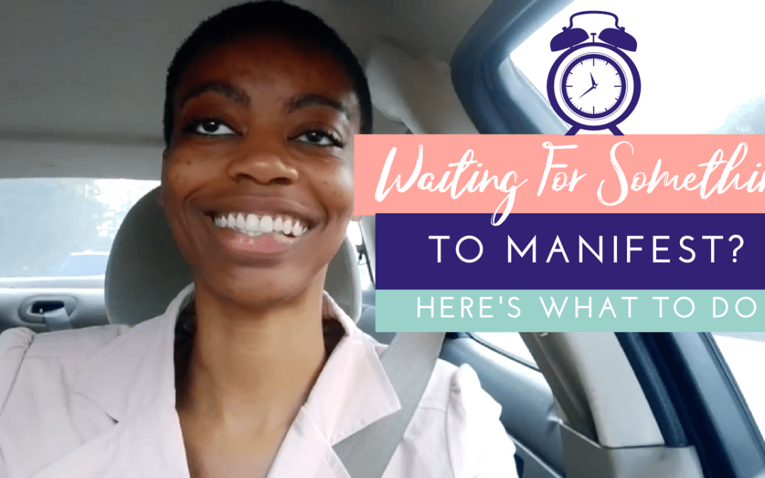 What To Do While Waiting For Your Manifestation