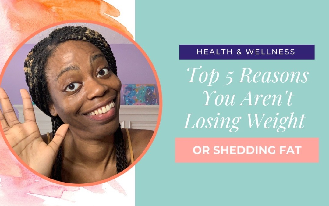 The Top 5 Reasons You Aren't Losing Weight