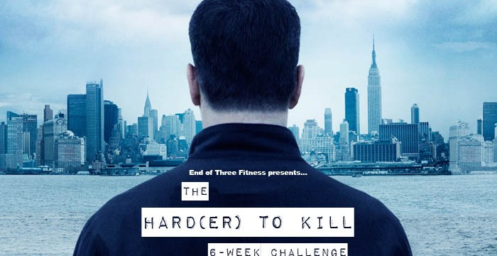 A New 6-Week Challenge: Hard(er) To Kill
