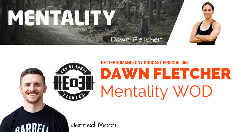 Podcast: Dawn Fletcher from Mentality WOD on Mastering the Mental Side of Fitness and Life