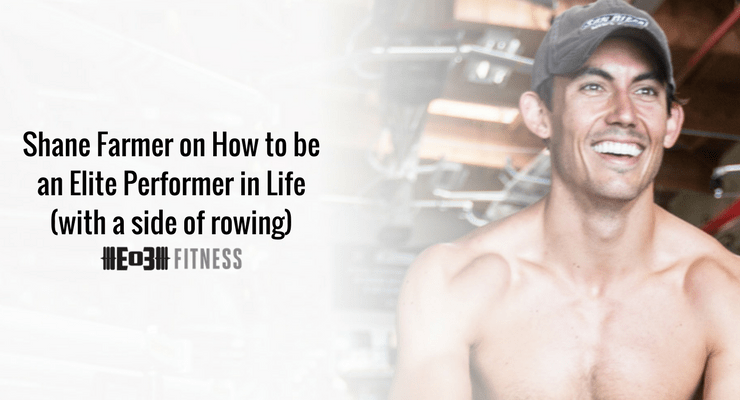 Shane Farmer on How to be an Elite Performer in Life (with a side of rowing)