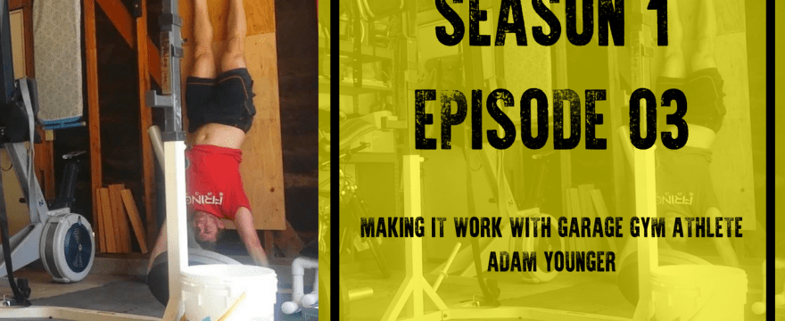 S1E3: Making it Work with Garage Gym Athlete Adam Younger
